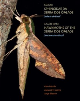 A Guide to the Hawkmoths of the Serra dos Orgaos, South-eastern Brazil / Guia dos Sphingidae da Serra dos Orgaos, Sudeste do Brasil