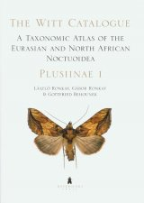 The Witt Catalogue Volume 1: A Taxonomic Atlas of the Eurasian and North African Noctuoidea